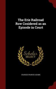 【预订】The Erie Railroad Row Cosidered as a...